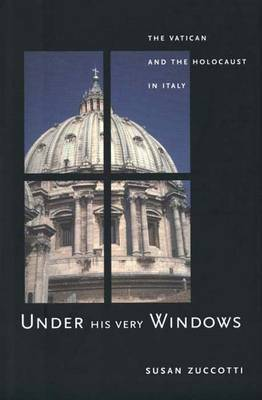 Under His Very Windows: The Vatican and the Holocaust in Italy (Hardback)