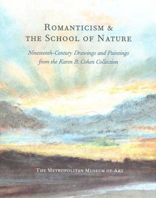 Romanticism and the School of Nature: Nineteenth-century Paintings, Drawings and Oil Sketches from the Collection of Karen B.Cohen - Metropolitan Museum of Art (Hardback)