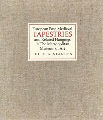 European Post-medieval Tapestries and Related Hangings in the Metropolitan Museum of Art - Metropolitan Museum of Art (Hardback)