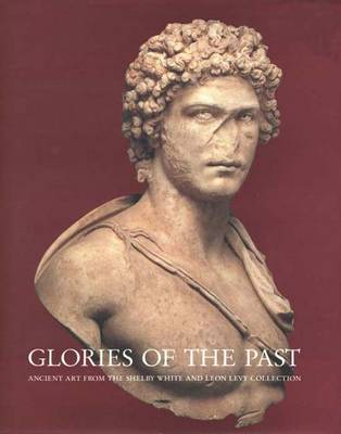 Glories of the Past: Ancient Art from the Shelby White and Leon Levy Collection - Metropolitan Museum of Art Series (Hardback)