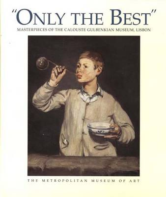 """""""Only the Best"""": Masterpieces of the Calouste Gulbenkian Museum, Lisbon (Hardback)"""