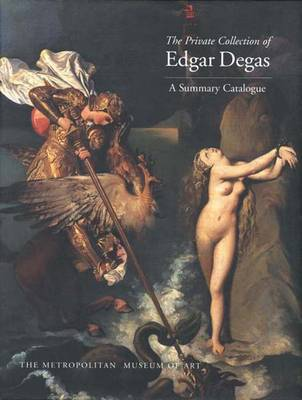 Private Collection of Edgar Degas: A Summary Catalogue - Metropolitan Museum of Art Series (Hardback)