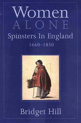Women Alone: Spinsters in Britain, 1660-1850 (Hardback)