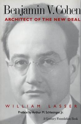 Benjamin V. Cohen: Architect of the New Deal (Hardback)