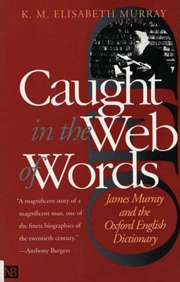 Caught in the Web of Words: James Murray and the Oxford English Dictionary (Paperback)