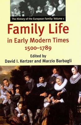 Family Life in Early Modern Times, 1500-1789 - The History of the European Family v. 1 (Hardback)
