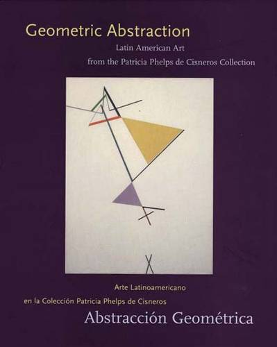 Geometric Abstraction: Latin American Art from the Patricia Phelps de Cisneros Collection (Hardback)