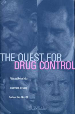 The Quest for Drug Control: Politics and Federal Policy in a Period of Increasing Substance Abuse, 1960-1980
