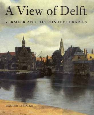 A View of Delft: Vermeer and His Contemporaries (Hardback)