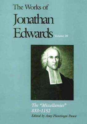 "The Works of Jonathan Edwards, Vol. 20: Volume 20: The ""Miscellanies,"" 833-1152 - The Works of Jonathan Edwards Series (Hardback)"