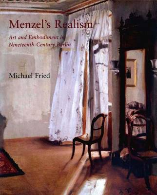 Menzel's Realism: Art and Embodiment in Nineteenth-century Berlin (Hardback)