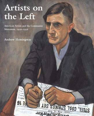 Artists on the Left: American Artists and the Communist Movement, 1926-1956 (Hardback)