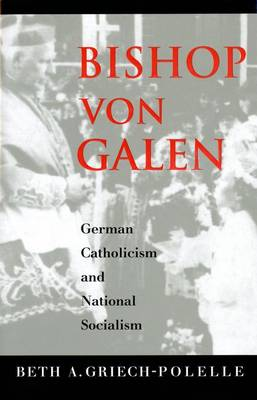 Bishop Von Galen: German Catholicism and National Socialism (Hardback)