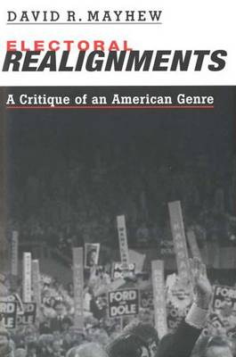 Electoral Realignments: A Critique of an American Genre - Yale Institute for Social & Policy Studies (Hardback)