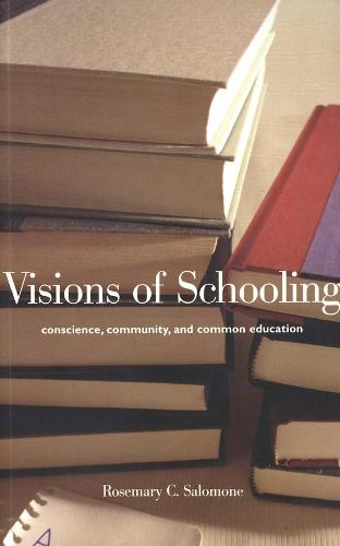 Visions of Schooling: Conscience, Community, and Common Education (Paperback)