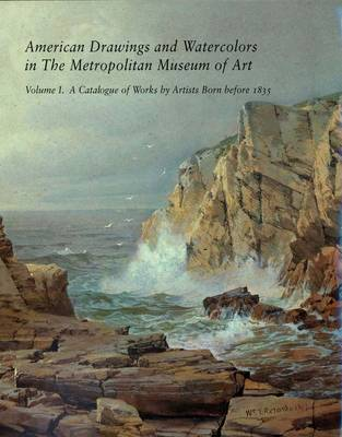 American Drawings and Watercolors in The Metropolitan Museum of Art: Volume 1: A Catalogue of Works by Artists Born before 1835 - Metropolitan Museum of Art Series (Hardback)