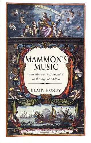 Mammon's Music: Literature and Economics in the Age of Milton (Hardback)