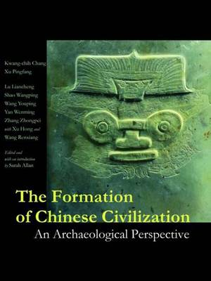 The Formation of Chinese Civilization: An Archaeological Perspective - The Culture & Civilization of China (Hardback)