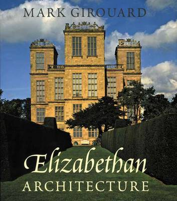 Elizabethan Architecture - The Paul Mellon Centre for Studies in British Art (Hardback)