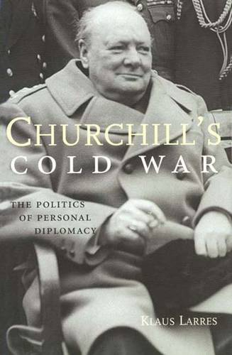 Churchill's Cold War: The Politics of Personal Diplomacy (Hardback)
