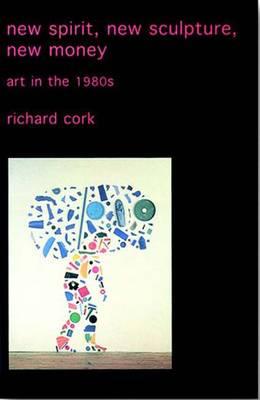 New Spirit, New Sculpture, New Money: Art in the 1980s (Paperback)