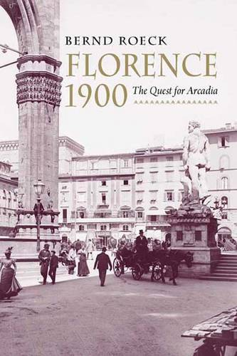 Florence 1900: The Quest for Arcadia (Hardback)