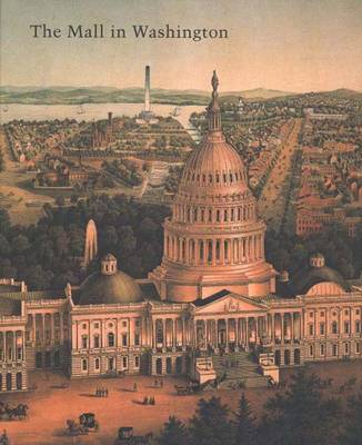 The Mall in Washington, 1791-1991: Second Edition - Studies in the History of Art Series (Hardback)