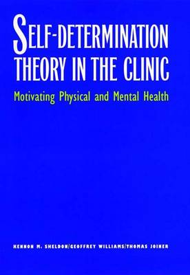 Self-determination Theory in the Clinic: Motivating Physical and Mental Health (Hardback)