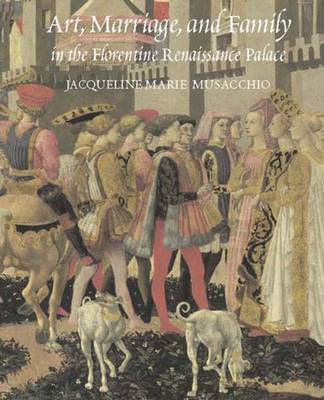Art, Marriage, and Family in the Florentine Renaissance Palace (Hardback)