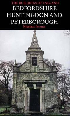 Bedfordshire, Huntingdon and Peterborough - Pevsner Architectural Guides: Buildings of England (Hardback)