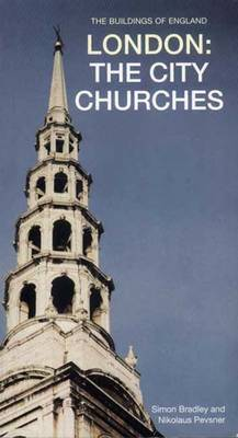 London: The City Churches - Pevsner Architectural Guides: Buildings of England (Paperback)