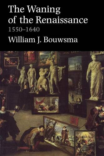 Waning of the Renaissance, 1550-1640 (Revised) (Paperback)