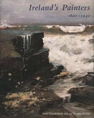 Ireland's Painters, 1600-1940 - The Paul Mellon Centre for Studies in British Art (Hardback)
