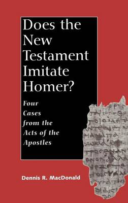 Does the New Testament Imitate Homer?: Four Cases from the Acts of the Apostles (Hardback)