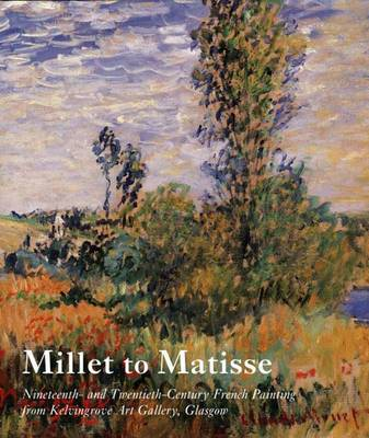 Millet to Matisse: Nineteenth- and Twentieth-Century French Painting from Kelvingrove Art Gallery, Glasgow (Hardback)