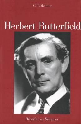 Herbert Butterfield: Historian as Dissenter (Hardback)