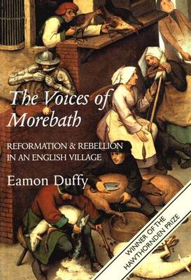 The Voices of Morebath: Reformation and Rebellion in an English Village (Paperback)