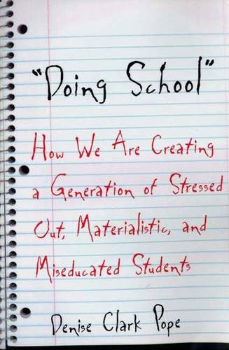 Doing School: How We Are Creating a Generation of Stressed-Out, Materialistic, and Miseducated Students (Paperback)
