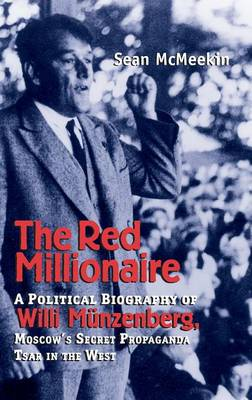 The Red Millionaire: A Political Biography of Willy Munzenberg, Moscow's Secret Propaganda Tsar in the West (Hardback)