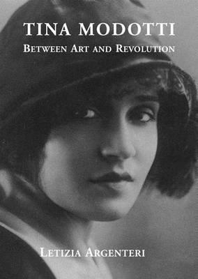 Tina Modotti: Between Art and Revolution (Hardback)