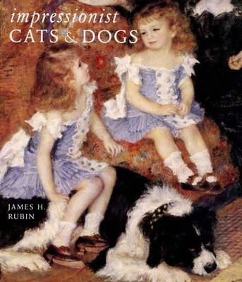 Impressionist Cats and Dogs: Pets in the Painting of Modern Life (Hardback)