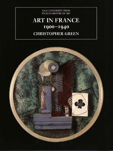 Art in France, 1900-1940 - The Yale University Press Pelican History of Art Series (Paperback)