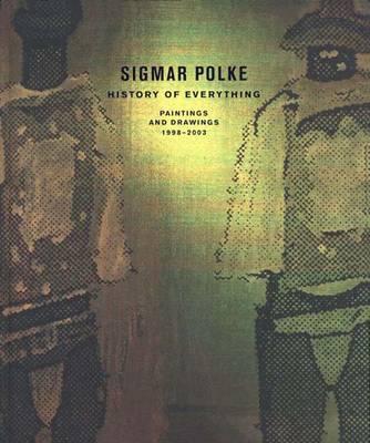 Sigmar Polke: History of Everything, Paintings and Drawings, 1998-2003 (Hardback)
