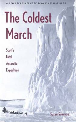 The Coldest March: Scott's Fatal Antarctic Expedition (Paperback)