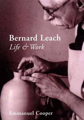 Bernard Leach: Life and Work - The Paul Mellon Centre for Studies in British Art (Hardback)