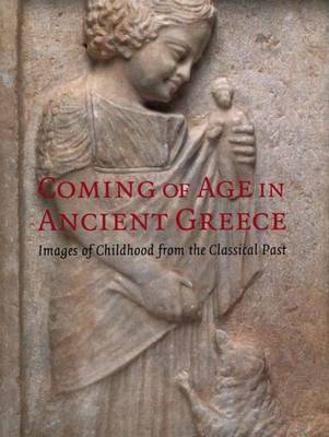 Coming of Age in Ancient Greece: Images of Childhood from the Classical Past (Paperback)