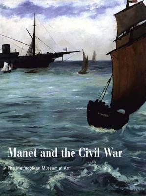 "Manet and the American Civil War: The Battle of the ""Kearsarge"" and the ""Alabama"" - Metropolitan Museum of Art (Hardback)"