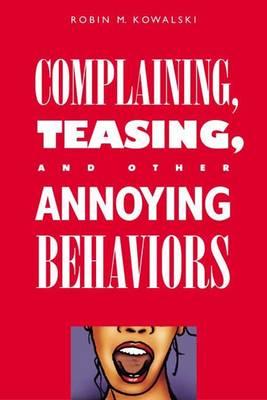 Complaining, Teasing and Other Annoying Behaviors (Hardback)