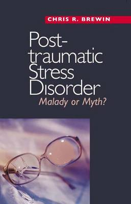 Posttraumatic Stress Disorder: Malady or Myth? - Current Perspectives in Psychology (Hardback)