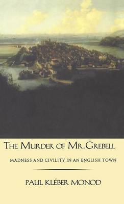 Murder of Mr. Grebell: Madness and Civility in an English Town (Hardback)